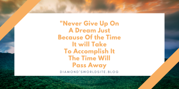 _Never Give Up OnA Dream JustBecause Of the TimeIt will Take